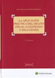 La aplicación práctica del delito fiscal : cuestiones y soluciones / José Antonio Choclán Montalvo. - 2016