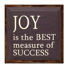 joy+is+the+true+measure+of+success | Joy Is The Best Measure Of Success by saltboxsigns on Etsy