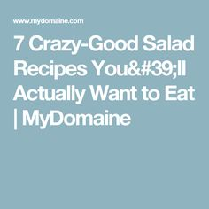 7 Crazy-Good Salad Recipes You'll Actually Want to Eat | MyDomaine
