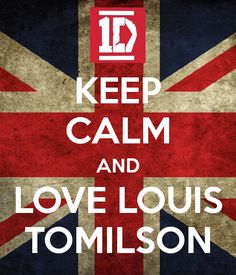 KEEP CALM AND LOVE LOUIS TOMILSON