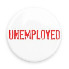 Funny Buttons - Custom Buttons - Promotional Badges - One word Pins - Wacky Buttons - Unemployed