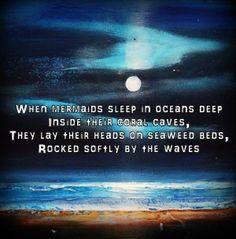 Mermaids: When Mermaids Sleep In Oceans Deep Inside Their Coral Caves, They Lay Their Heads On Seaweed Beds, Rocked Softly By The Waves   #mermaids #mermaid