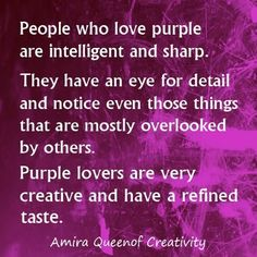 Purple is a mojo colour for me. I liked it as a kid. And this pretty well describe me. Excellence