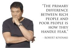 Robert Kiyosaki Money Quote - The primary difference between rich people and poor people is how they handle fear. Quotes Dream, Life Quotes Love, Great Quotes, Quotes To Live By, Napoleon Hill, Business Motivation, Business Quotes, Tony Robbins, Robert Kiyosaki Quotes
