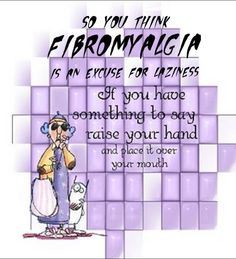 Fibromyalgia is not an excuse. It's real!