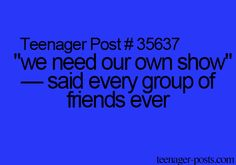 """we need our own show"" - said every group of friends ever"