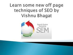 Learn some new off page techniques of SEO by Vishnu Bhagat by ps316168 via authorSTREAM