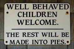 Well behaved children welcome....