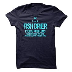 I Am A Fish Drier T-Shirts, Hoodies. VIEW DETAIL ==► https://www.sunfrog.com/LifeStyle/I-Am-A-Fish-Drier-53354233-Guys.html?id=41382