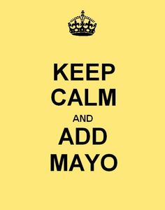 keep calm and add mayo