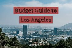 The Ultimate Budget Guide to Los Angeles, California - Homeroom Travel