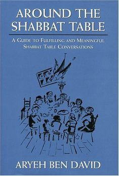Around the Shabbat Table: A Guide to Fulfilling and Meaningful Shabbat Table Conversations