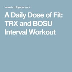 A Daily Dose of Fit: TRX and BOSU Interval Workout