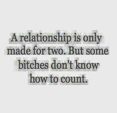 A relationship is only made for two. But some bitches don't know how to count. #relationships #bitches #quotes