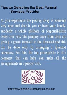 As you experience the passing away of someone very near and dear to you or from your family, suddenly a whole plethora of responsibilities come over you. The primary one's from them are giving a grand farewell to the deceased and this can be done only by arranging a splendid ceremony. For this, the top prerequisite is of a company that can help you make all the arrangements in a proper way.