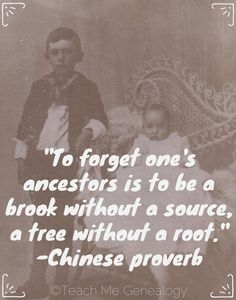 "Teach Me Genealogy: ""To Forget One's Ancestors is to be a Brook Without a Source, a Tree Without a Root."""