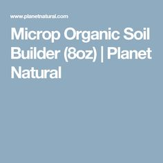 Microp Organic Soil Builder consists of billions of single celled plants, which when sprayed on the soil surface grow rapidly and supply lbs of nitrogen per acre. Organic Soil, Organic Gardening, Gardening For Beginners, Gardening Tips, Garden Soil, Plant Care, Shovel, Compost, Planets