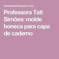 Professora Tati Simões: molde boneca para capa de caderno