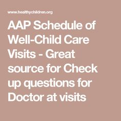 AAP Schedule of Well-Child Care Visits - Great source for Check up questions for Doctor at visits
