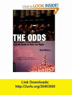 The Odds One Season, Three Gamblers, and the Death of Their Las Vegas (9780306811562) Chad Millman , ISBN-10: 0306811561  , ISBN-13: 978-0306811562 ,  , tutorials , pdf , ebook , torrent , downloads , rapidshare , filesonic , hotfile , megaupload , fileserve