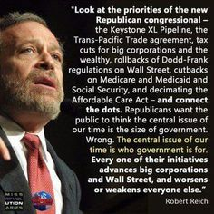 Robert Reich on the true Republican agenda.it's not about the size of government. Every one of these initiatives benefits big corporations, wall street and the and worsens things for everyone else. Robert Reich, Single Words, Political Views, Word Out, Thats The Way, Republican Party, Before Us, Social Justice, Just In Case