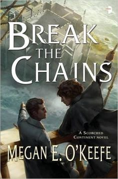 Break the Chains (The Scorched Continent Series): Megan E. O'Keefe: 9780857664921: Amazon.com: Books