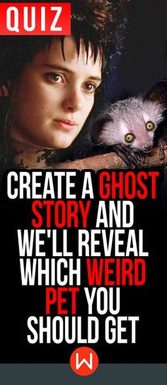Quiz: Which Weird Pet Should You Get? We'll help you write a spooky ghost story for Halloween, and tell you which adorable weird pet you should adopt. Win/win. Ghost Story quiz, weird quiz, random questions quiz, buzzfeed quiz, playbuzz quiz, Winona Ryder, Fun test, personality test.