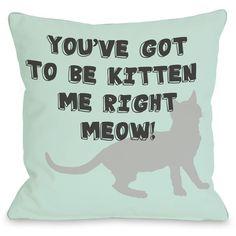 "Got To Be Kitten Me"" Indoor Throw Pillow by OneBellaCasa, 16""x16"
