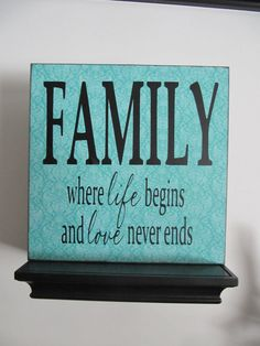 FAMILY -- Where life begins and love never ends