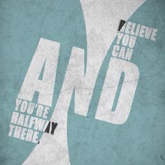 Words of wisdom. Believe you can and you're halfway there