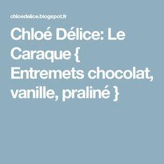 Chloé Délice: Le Caraque { Entremets chocolat, vanille, praliné }