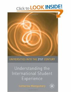 Understanding the International Student Experience Universities into the 21st Century: Amazon.co.uk: Dr Catherine Montgomery: Books