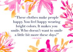 """""""These clothes make people happy. You feel happy wearing bright colors. It makes you smile. Who doesn't want to smile a little bit more these days?"""" @lillypulitzer"""