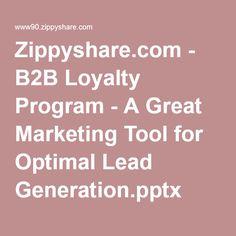 Zippyshare.com - B2B Loyalty Program - A Great Marketing Tool for Optimal Lead Generation.pptx