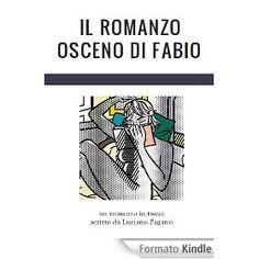 """""""Il romanzo osceno di Fabio"""" di Luciano Pagano"""