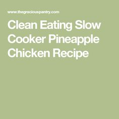 Clean Eating Slow Cooker Pineapple Chicken Recipe
