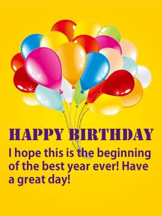 Send Free The Best Year Ever! Yellow Happy Birthday Card to Loved Ones on Birthday & Greeting Cards by Davia. It's free, and you also can use your own customized birthday calendar and birthday reminders. Free Happy Birthday Cards, Happy Birthday Wishes For A Friend, Happy Birthday Greetings Friends, Happy Birthday For Him, Happy Birthday Pictures, Happy Birthday Balloons, Birthday Greeting Cards, Birthday Messages, Birthday Msgs