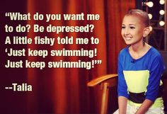 """What do you want me to do? be depressed? A little fishy told me 'Just keep swimming! Just keep swimming!'""  -Talia Joy Castellano ❤ #alittlefishyproject #taliaslegacy"
