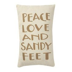 Peace, Love & Sandy Feet Pillow - @Lois VanderWoude VanderWoude Taylor you need this for your beach rental.