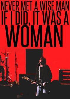 """""""Never met a wise a man if I did, it was a woman."""" Kurt Y R sooo Coooll!!"""