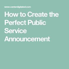 How to Create the Perfect Public Service Announcement