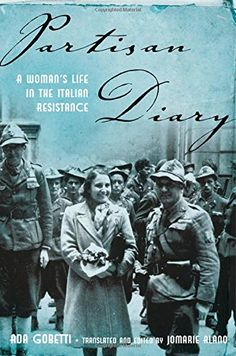 Partisan Diary: A Woman's Life in the Italian Resistance - Ada Gobetti's Partisan Diary is both diary and memoir. From the German entry into Turin on 10 September 1943 to the liberation of the city on 28 April 1945, Gobetti recorded an almost daily account of events, sentiments, and personalities, in a cryptic English only she could understand. Italian senator and philosopher Benedetto Croce encouraged Ada to convert her notes into a book. Published by Giulio Einaudi editore in 1956, it won…