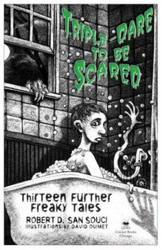 Triple-Dare to Be Scared : Thirteen Further Freaky Tales, by Robert D  San Souci. (Cricket Books, 2007). A collection of thirteen diverse scary short stories for young readers, including fantasy, science fiction, and ghost tales.