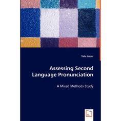Assessing second language pronunciation : a mixed methods study / Talia Isaacs - Saarbrücken : VDM Verlag Dr. Müller, 2008