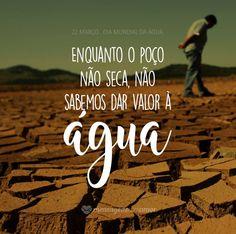 Não sabemos dar valor a água. #mensagenscomamor #DiaMundialdaÁgua #água #fontedevida #seca #frases