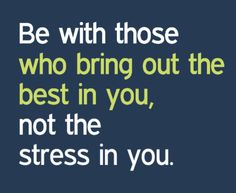 """""""Be with those who bring out the best in you, not the stress in you.""""   Let us bring the best in you - www.fx1academy.com"""
