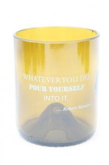 "Cheers to our new Wine Quote Glassware line! ~ ""Whatever you do, pour yourself into it."" ~ Robert Mondavi"
