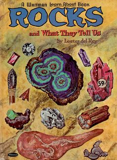 BOOK INFO - Rocks and What They Tell Us by Lester Del Rey, illustrated by Pru Herric.    Published by Whitman in 1961.    Contents include -