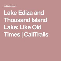 Lake Ediza and Thousand Island Lake: Like Old Times   CaliTrails