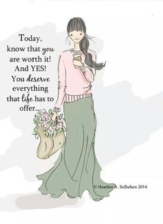 Today know that you're worth it! And yes! You deserve everything that life has to offer. ..